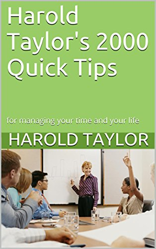 Harold Taylor's 2000 Quick Tips: for managing your time and your life