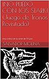 Â¡NO PUEDO CON LOS STARK! (Juego de Tronos Revisitado) (Spanish Edition)