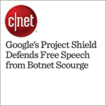 Google's Project Shield Defends Free Speech from Botnet Scourge | Alfred Ng