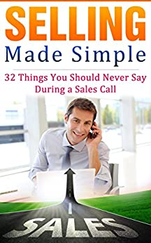 Selling Made Simple - 32 Things You Should Never Say During a Sales Call by [Meisenheimer, Jim]