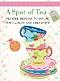 A Spot of Tea: Playful Designs to Infuse with Color and Creativity