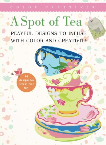 A Spot of Tea: Playful Designs to Infuse with Color and Creativity Single Issue Magazine – April 15, 2016