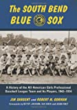 img - for The South Bend Blue Sox: A History of the All-American Girls Professional Baseball League Team and Its Players, 1943-1954 book / textbook / text book