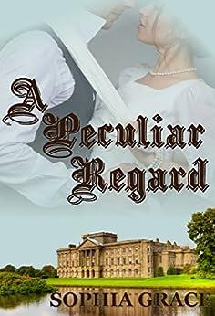 A Peculiar Regard: A Pride & Prejudice Sensual Variation (Nights With Fitzwilliam Darcy Book 10) by [Grace, Sophia]
