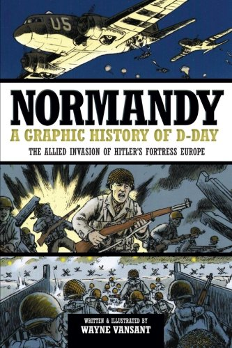 Normandy: A Graphic History of D-Day, The Allied Invasion of Hitler's Fortress Europe (Zenith Graphic Histories) (Best Beaches In Normandy)