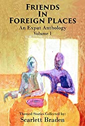 Friends in Foreign Places Volume 1: An Expat Anthology