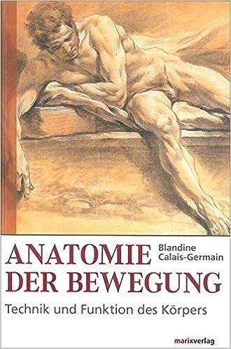 Anatomie der Bewegung: Technik und Funktion des Körpers. Einführung ...