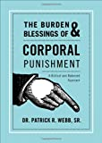 The Burden and Blessings of Corporal Punishment, Patrick R. Webb, 1617397997