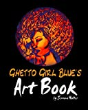 Ghetto Girl Blue's Art Book, Jessica Holter, 1453833544