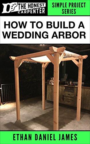 How To Build A Wedding Arbor (The Honest Carpenter Book 3) -