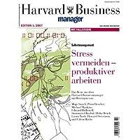 Harvard Business Manager Edition 1/2007: Selbstmanagement: Stress vermeiden - produktiver arbeiten (Edition Harvard Business Manager)