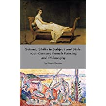 Seismic Shifts in Subject and Style: 19th-century French Painting and Philosophy (Forgotten Delights: Art History)