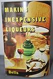 Making Inexpensive Liqueurs, Ren Bellis, 0900841435