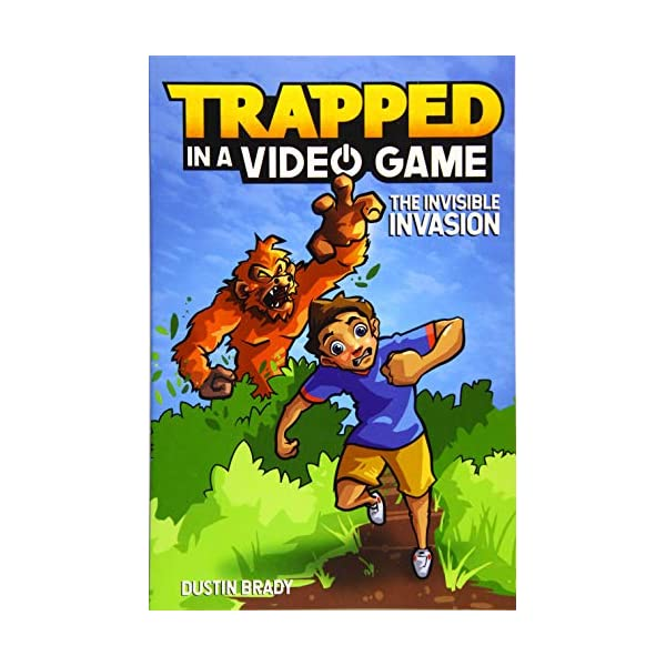 Trapped in a Video Game (Book 2): The Invisible Invasion (Volume 2)