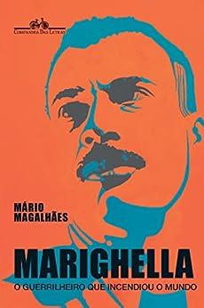 Marighella - O Guerrilheiro Que Incendiou o Mundo por [Magalhães, Mário]