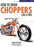 How to Draw Choppers Like a Pro, Thom Taylor, 0760322600