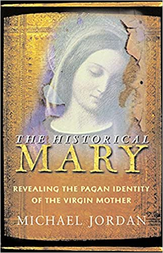 11112504b3aaaa The Historical Mary  Revealing the Pagan Identity of the Virgin Mother -  Livros na Amazon Brasil- 9781569753347