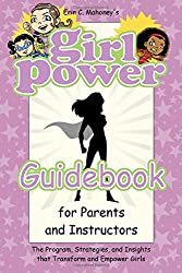 Girl Power Guidebook: The Program, Strategies, and Insights that Transform and Empower Girls