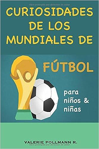 Curiosidades de los Mundiales de Fútbol: para niños y niñas: Amazon.es: Valerie Pollmann R.: Libros