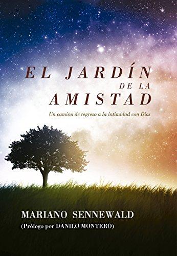 El Jardín de la Amistad: Un camino de regreso a la intimidad con Dios (