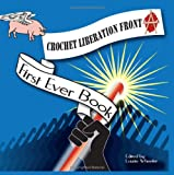 Crochet Liberation Front First Ever Book, Laurie Wheeler, 1440408122