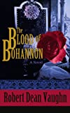 The Blood of Bohannon, Robert Vaughn, 0595464068