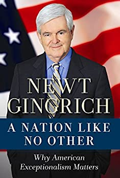A Nation Like No Other: Why American Exceptionalism Matters by [Gingrich, Newt]