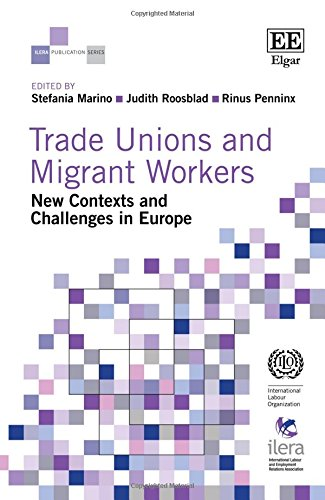 Trade Unions and Migrant Workers: New Contexts and Challenges in Europe (ILERA Publication series)