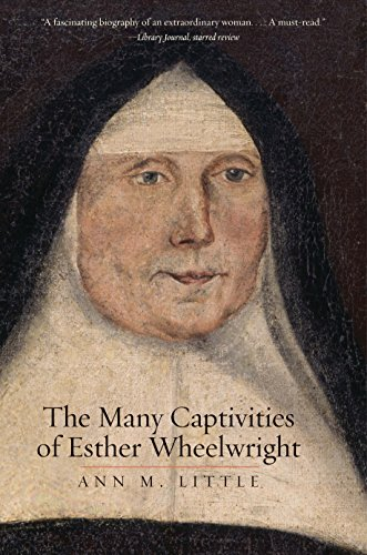 The Many Captivities of Esther Wheelwright (The Lewis Walpole Series in Eighteenth-Century Culture and History)