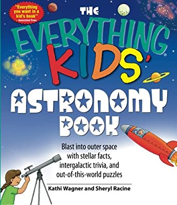 The Everything Kids Astronomy Book Blast Into Outer Space With Steller Facts Integalatic Trivia And Out-of-this-world Puzzles from Adams Media