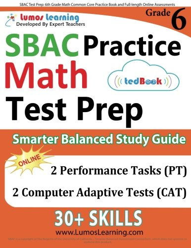 SBAC Test Prep: 6th Grade Math Common Core Practice Book and Full-length Online Assessments: Smarter Balanced Study Guide With Performance Task (PT) and Computer Adaptive Testing (CAT)