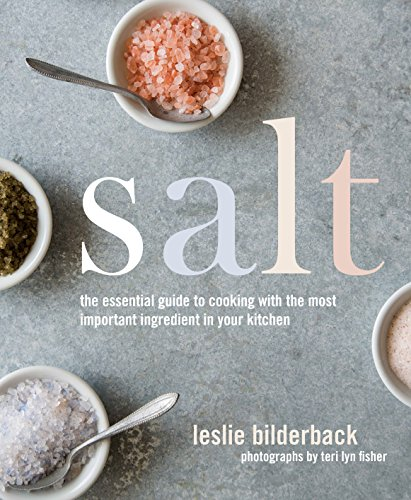 Salt: The Essential Guide to Cooking with the Most Important Ingredient in Your Kitchen by Leslie Bilderback