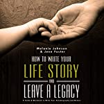 How to Write Your Life Story and Leave a Legacy: A Story Starter Guide & Workbook to Write Your Autobiography and Memoir  | Melanie Johnson,Jenn Foster