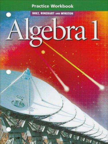 Holt, Rinehart and Winston Algebra 1: Practice Workbook (Holt Rinehart And Winston Algebra 1 Worksheets)