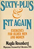 Sixty-Plus and Fit Again : Exercises for Older Men and Women, Rosenberg, Magda and Rossman, Isadore, 0871312379