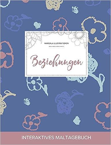 Maltagebuch für Erwachsene: Beziehungen (Mandala Illustrationen, Schlichte Blumen)
