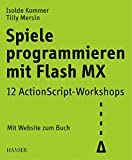 Spiele programmieren mit Flash MX: 12 ActionScript-Workshops