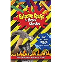 Extreme Crafts for Messy Churches: 50 activity ideas for the adventurous