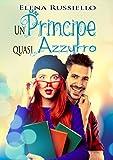 Un principe quasi azzurro (Italian Edition)
