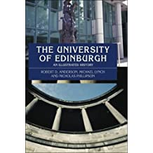 The University of Edinburgh: An Illustrated History by Anderson Robert D. Lynch Michael Phillipson Nicholas (2003-09-01) Paperback