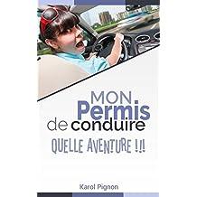 Mon permis de conduire : quelle aventure !!! (French Edition)