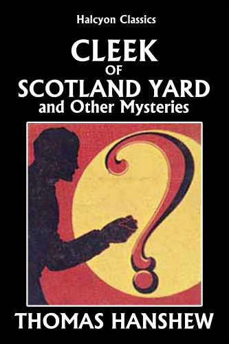 Cleek of Scotland Yard and Other Detective Stories by Thomas Hanshew (Halcyon Classics)