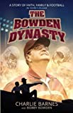 The Bowden Dynasty: A Story of Faith, Family & Football An Insider's Account