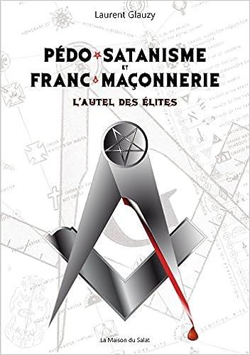 pédo-satanisme et franc-maçonnerie ; l'autel des élites: Collectif:  9782952624589: Amazon.com: Books