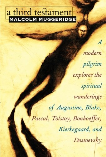 A Third Testament: A Modern Pilgrim Explores the Spiritual Wanderings of Augustine, Blake, Pascal, Tolstoy, Bonhoeffer, Kierkegaard, and Dostoevsky