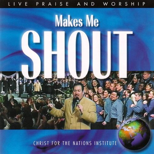 Makes Me Shout: Live Praise and Worship