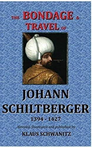 The Bondage  and Travels  of Johann Schiltberger (Illustrated): From the Battle of Nicopolis 1396 to freedom 1427 A.D.