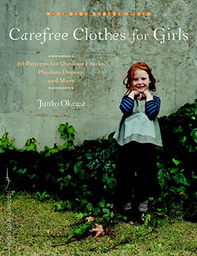 Carefree Clothes for Girls: 20 Patterns for Outdoor Frocks, Playdate Dresses, and More (Make Good: Crafts + Life) ()
