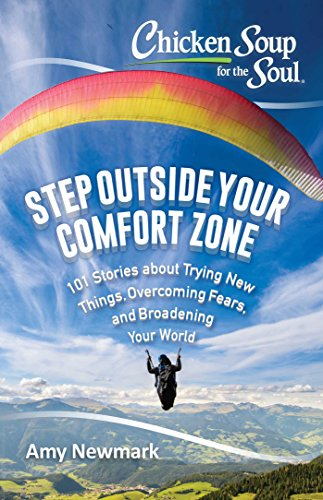 Chicken Soup for the Soul: Step Outside Your Comfort Zone: 101 Stories about Trying New Things, Overcoming Fears, and Broadening Your ()
