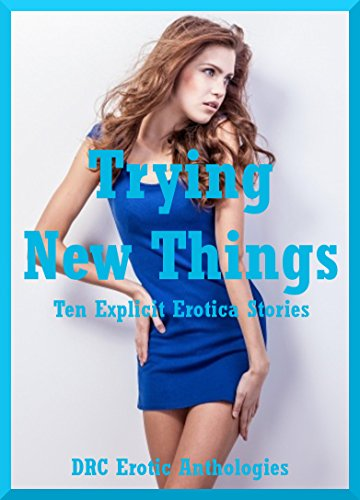 Trying New Things: Ten Explicit Erotica Stories